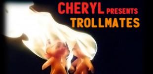 CHERYL: TROLLMATES