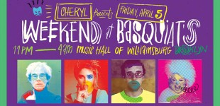 CHERYL PRESENTS WEEKEND AT BASQUIAT'S