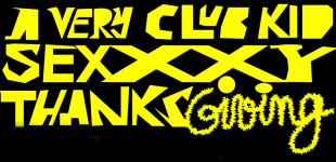 CHERYL & FCKNLZ PRESENT: A VERY CLUB KID SEXXXY THANKSGIVING