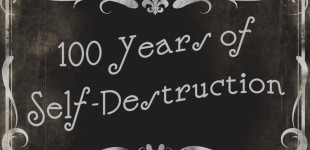 100 YEARS OF SELF-DESTRUCTION